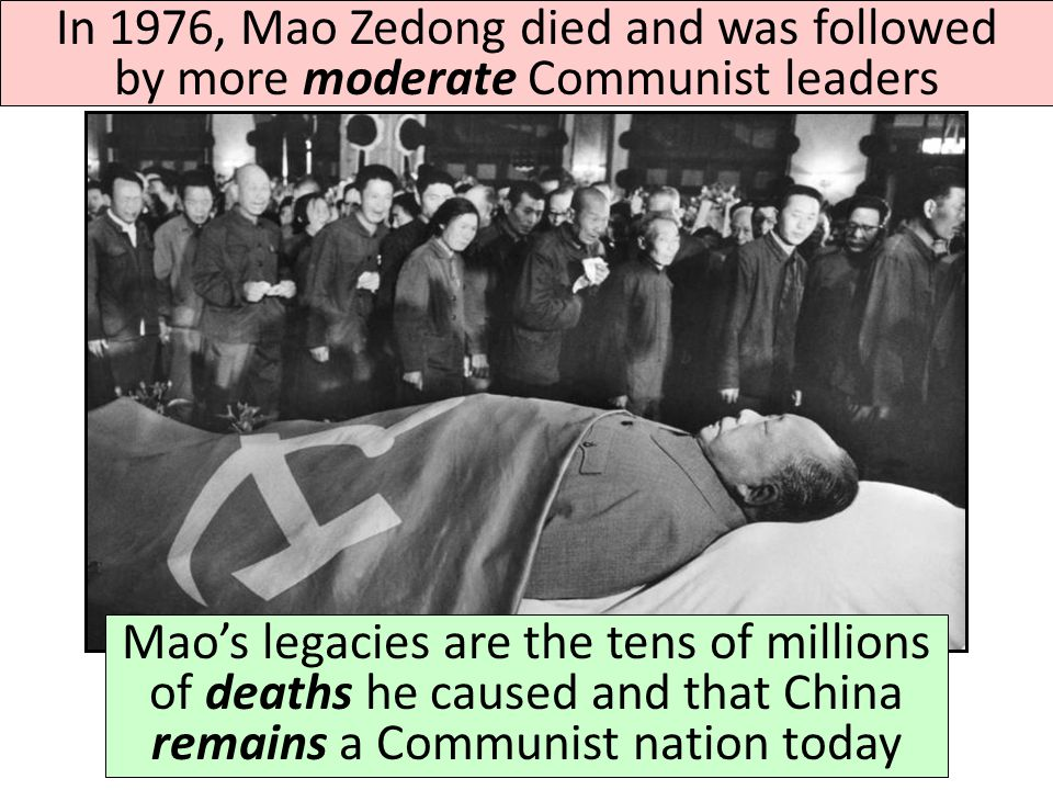 In 1976, Mao Zedong died and was followed by more moderate Communist leaders
