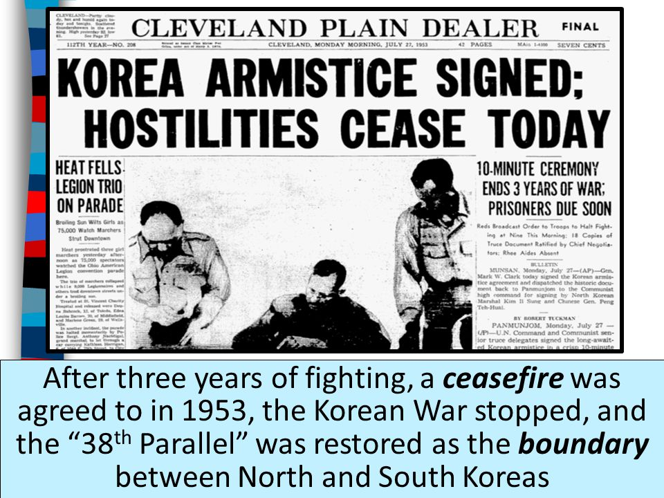 After three years of fighting, a ceasefire was agreed to in 1953, the Korean War stopped, and the 38th Parallel was restored as the boundary between North and South Koreas