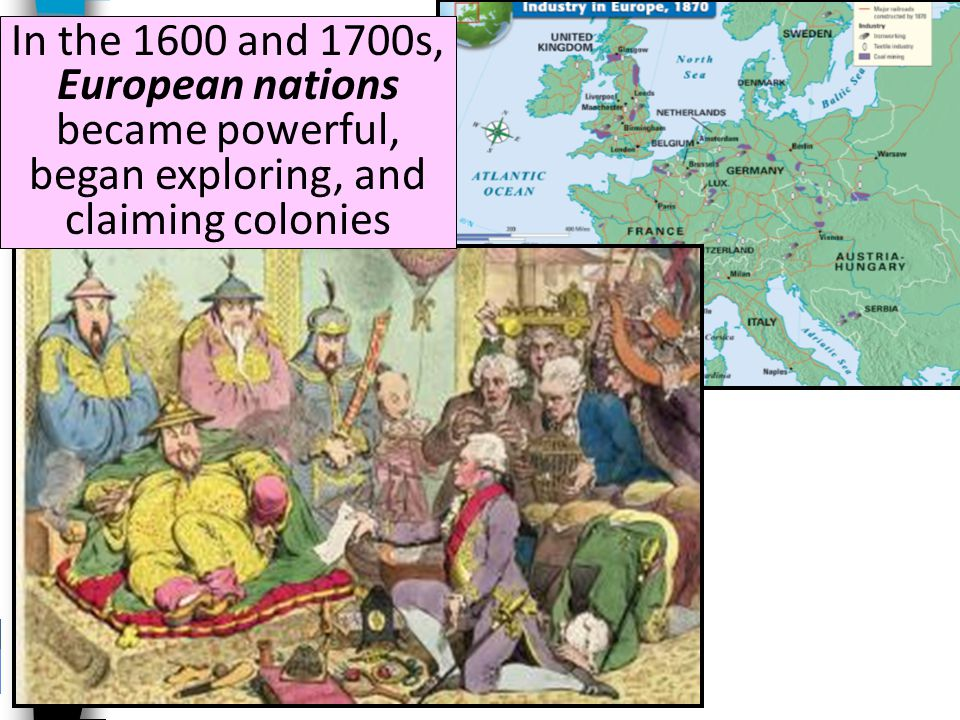 In the 1600 and 1700s, European nations became powerful, began exploring, and claiming colonies