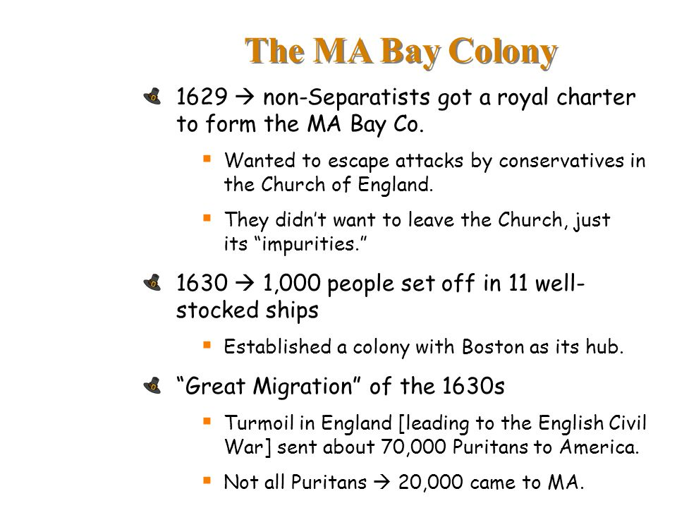 The MA Bay Colony 1629  non-Separatists got a royal charter to form the MA Bay Co.