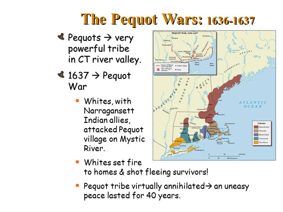 The Pequot Wars: 1636-1637 Pequots  very powerful tribe in CT river valley. 1637  Pequot War.