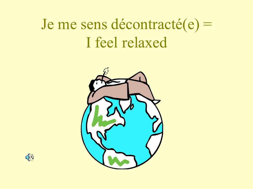 Je me sens décontracté(e) = I feel relaxed