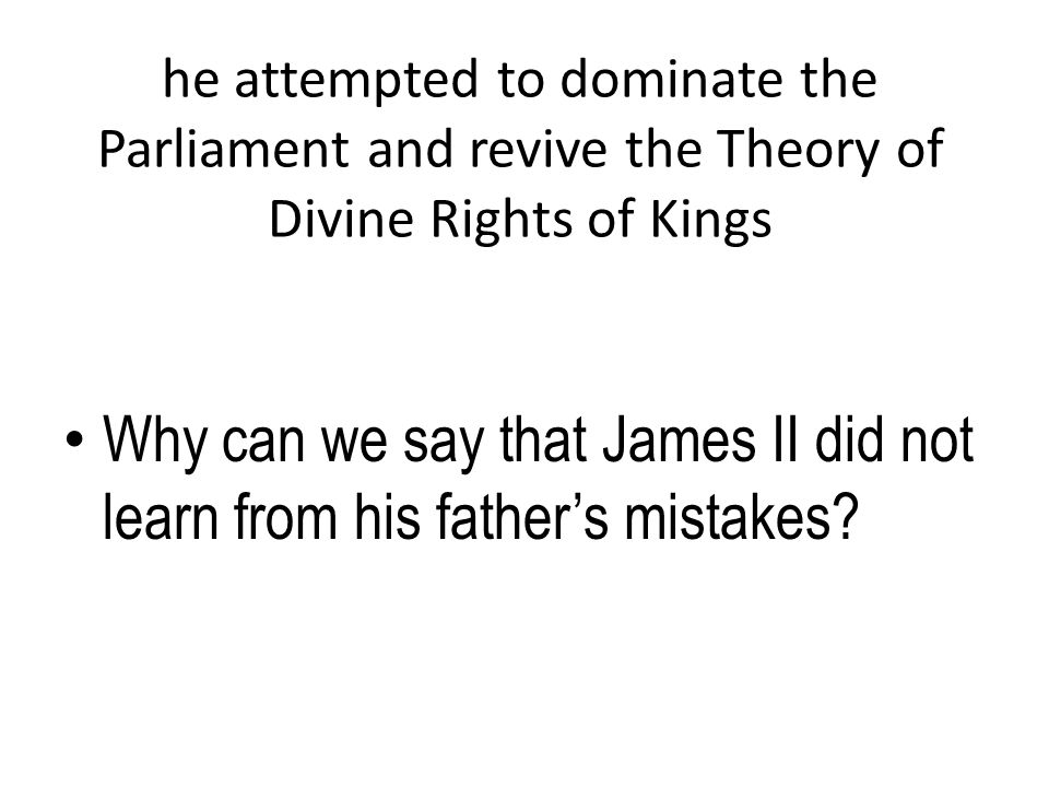 Why can we say that James II did not learn from his father's mistakes