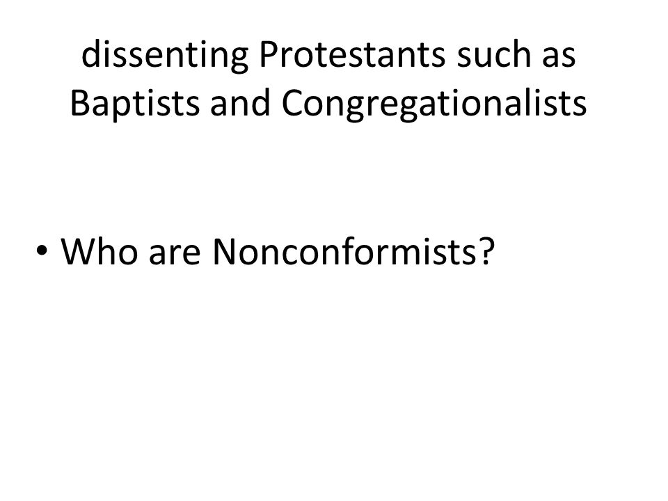 dissenting Protestants such as Baptists and Congregationalists