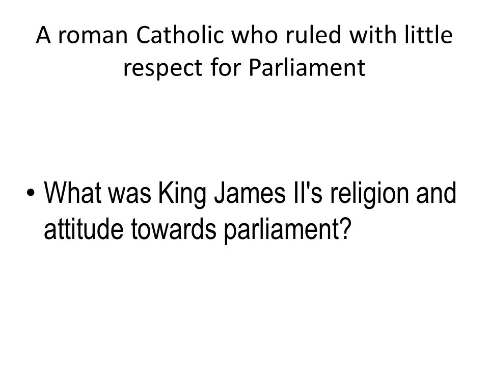 A roman Catholic who ruled with little respect for Parliament