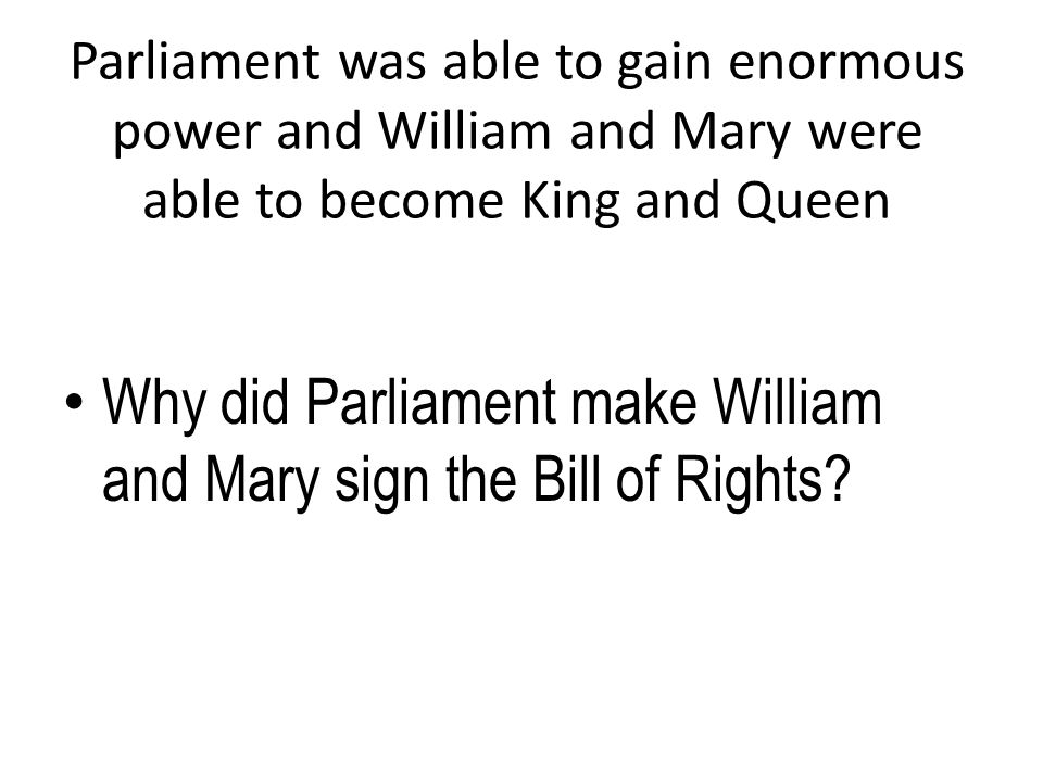 Why did Parliament make William and Mary sign the Bill of Rights