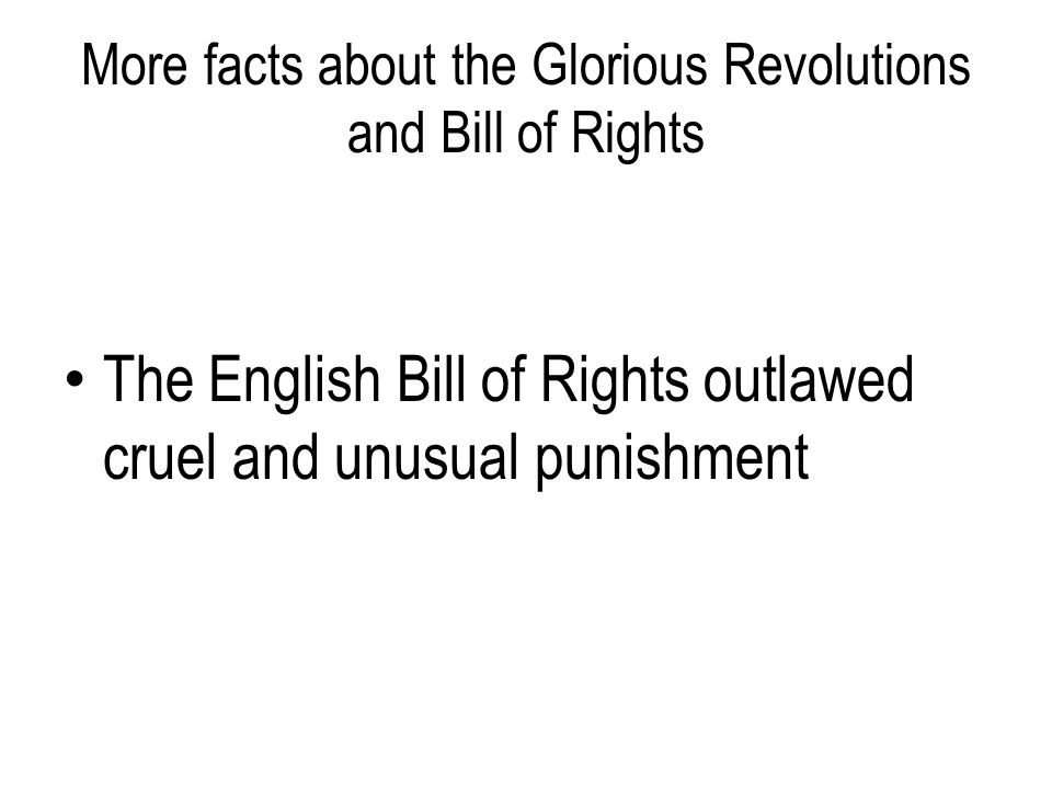 More facts about the Glorious Revolutions and Bill of Rights