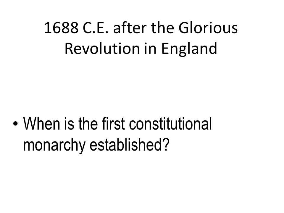 1688 C.E. after the Glorious Revolution in England