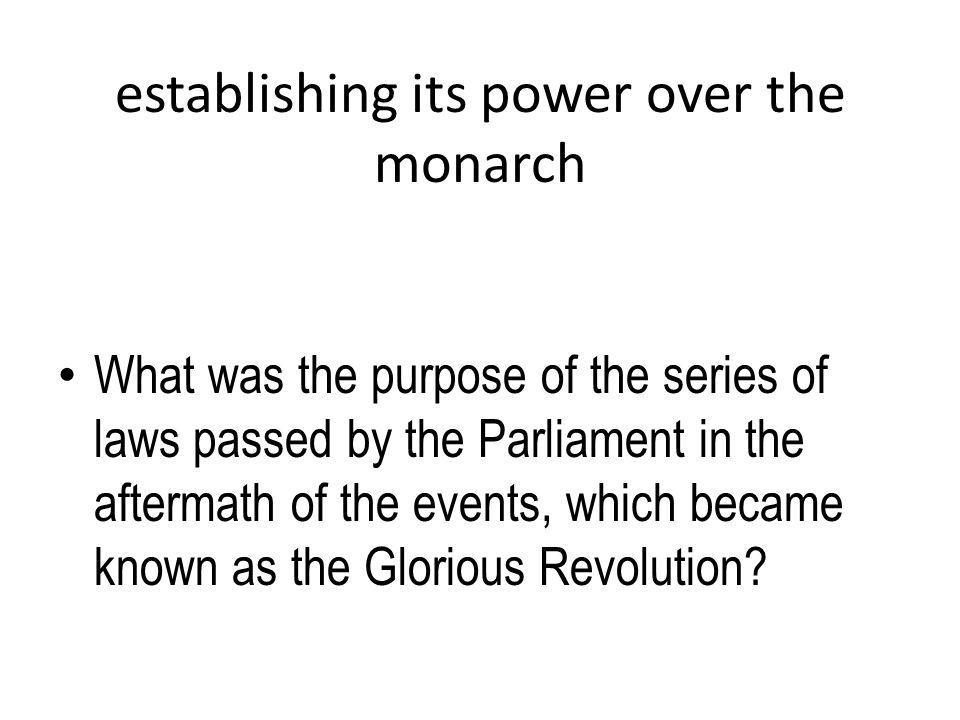 establishing its power over the monarch
