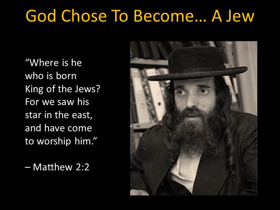 God Chose To Become… A Jew