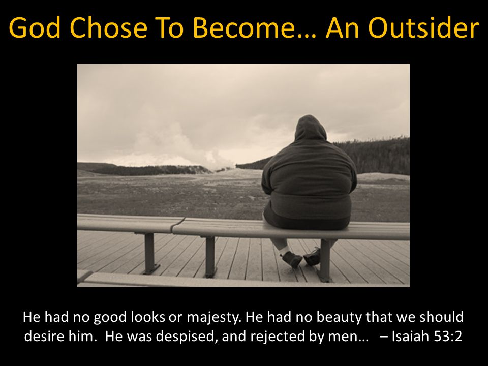 God Chose To Become… An Outsider