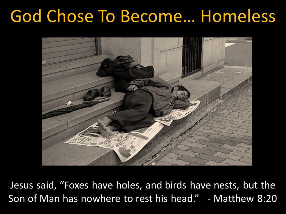 God Chose To Become… Homeless