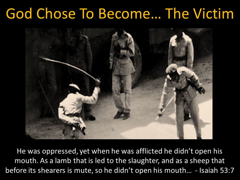 God Chose To Become… The Victim