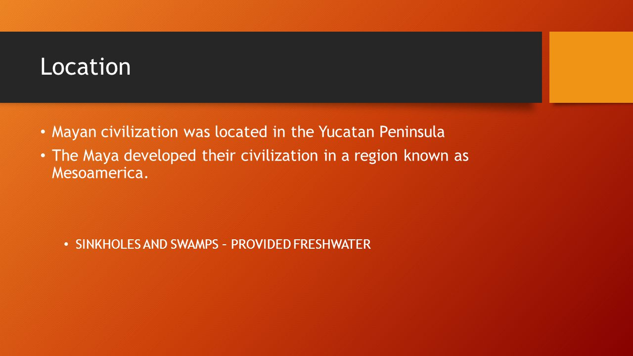 Location Mayan civilization was located in the Yucatan Peninsula