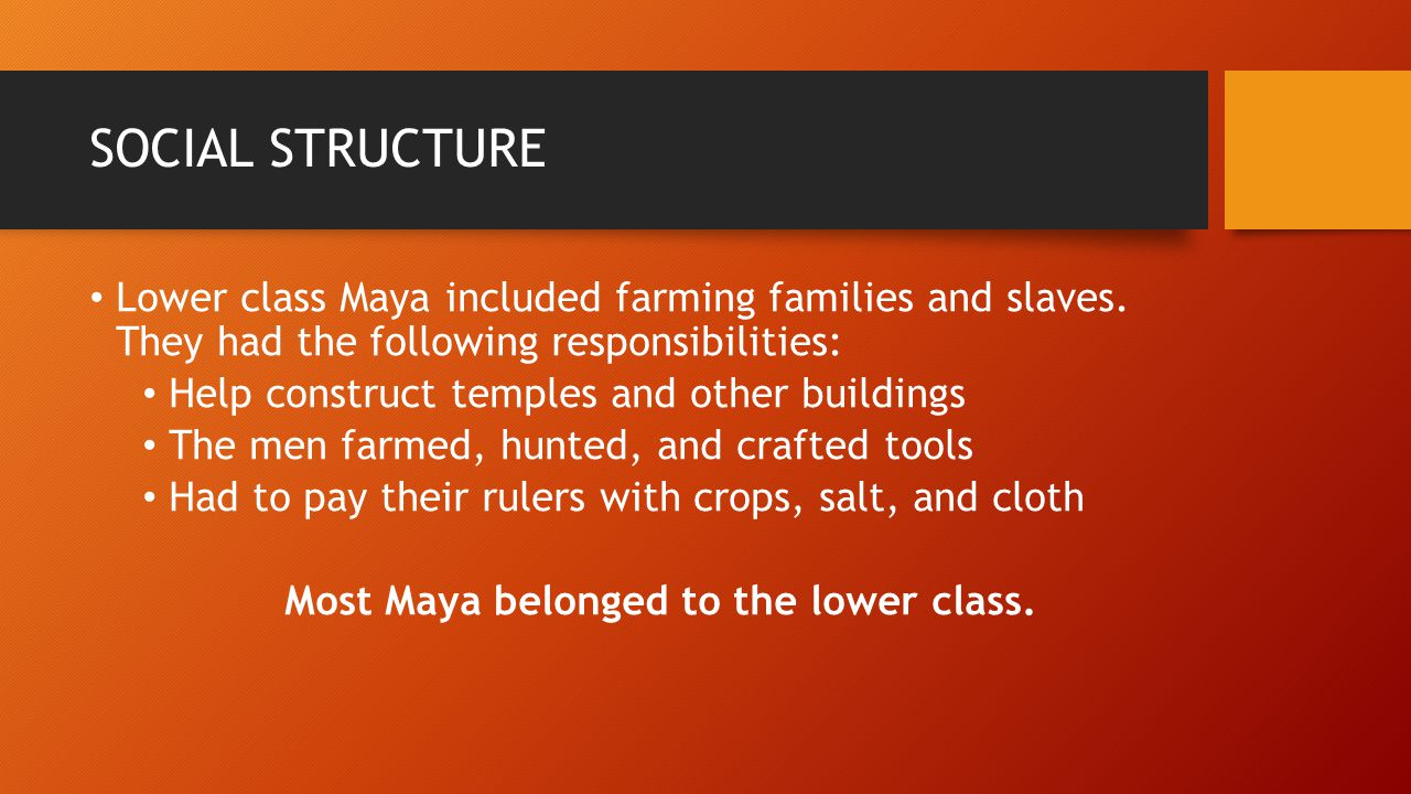 Most Maya belonged to the lower class.