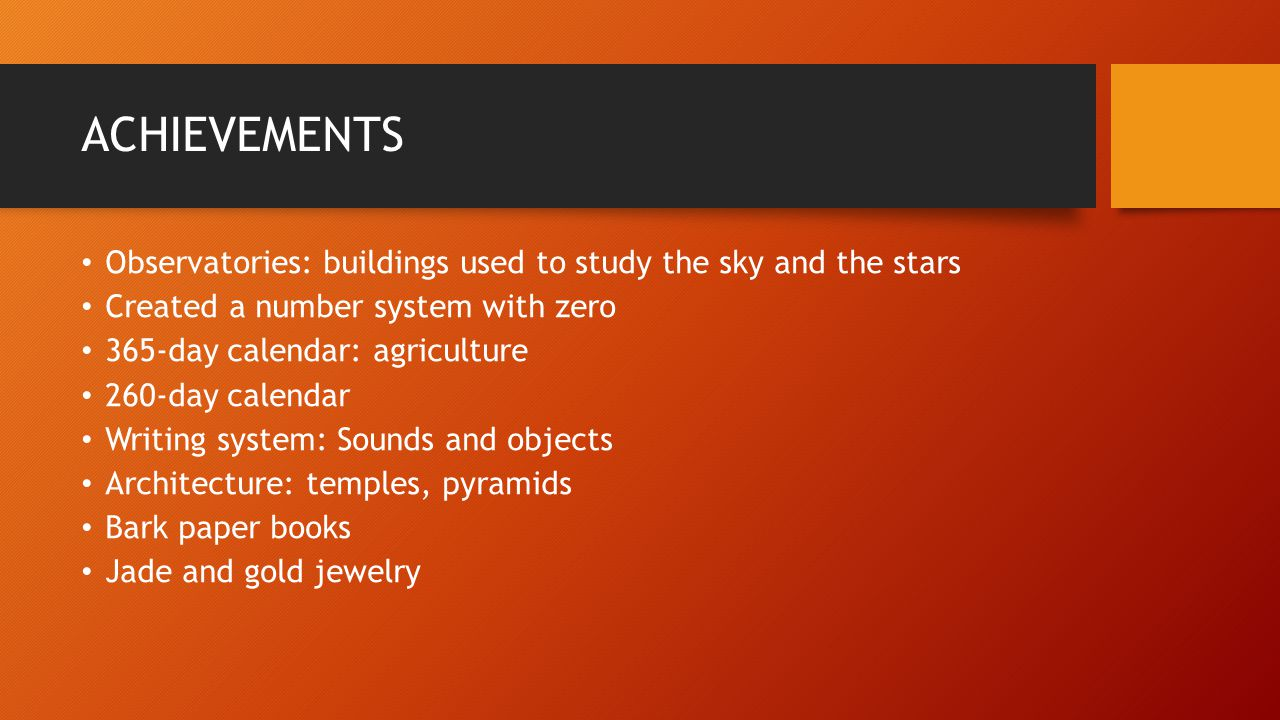 ACHIEVEMENTS Observatories: buildings used to study the sky and the stars. Created a number system with zero.