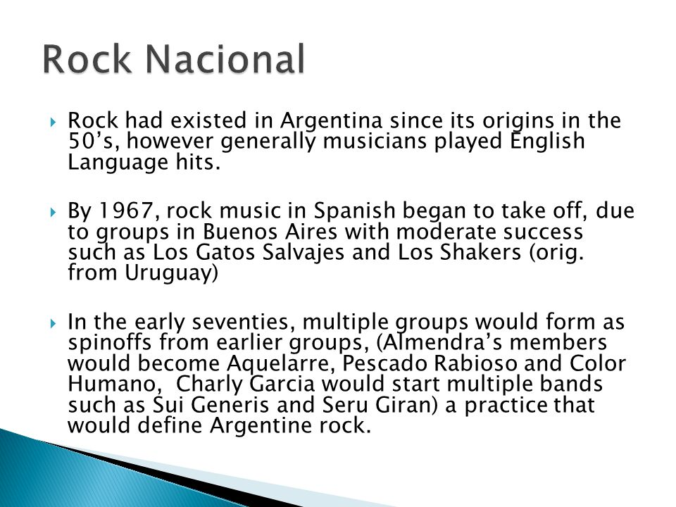 Rock Nacional Rock had existed in Argentina since its origins in the 50's, however generally musicians played English Language hits.