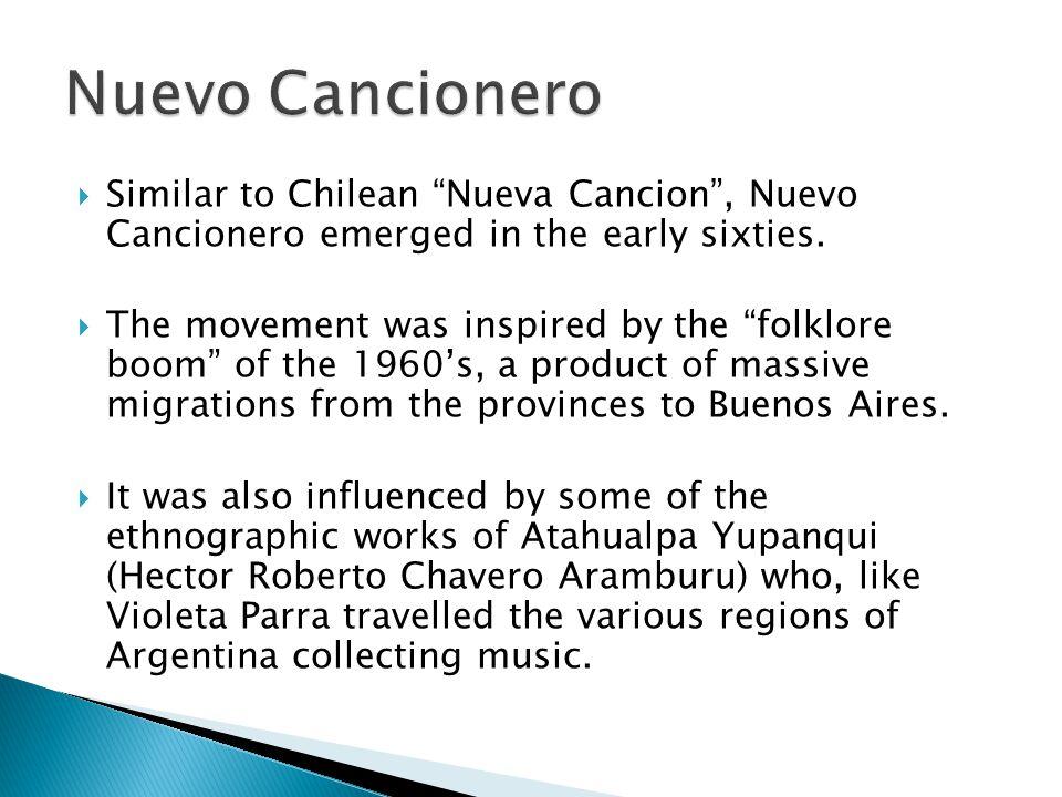 Nuevo Cancionero Similar to Chilean Nueva Cancion , Nuevo Cancionero emerged in the early sixties.