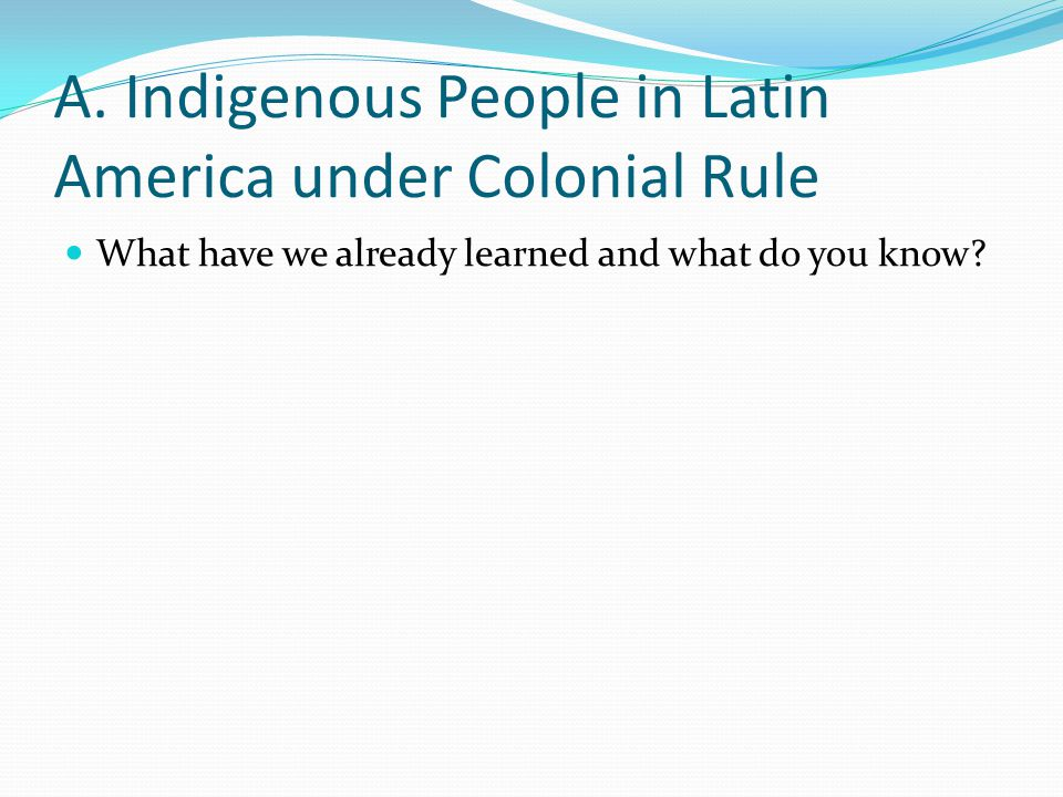 A. Indigenous People in Latin America under Colonial Rule