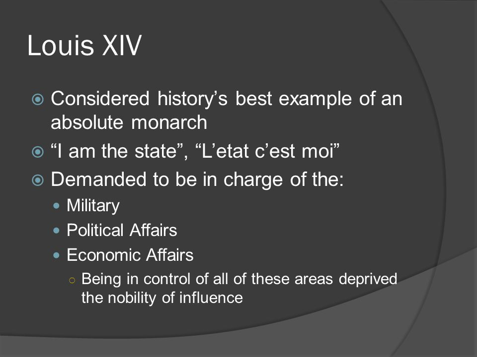 Louis XIV Considered history's best example of an absolute monarch