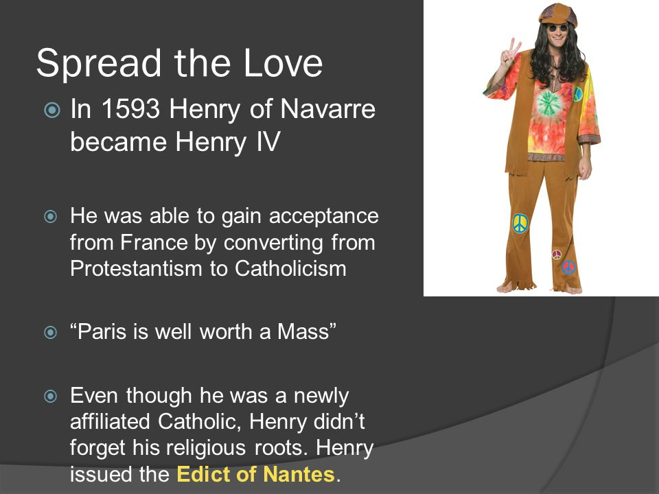 Spread the Love In 1593 Henry of Navarre became Henry IV