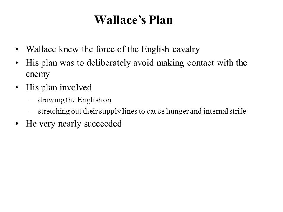Wallace's Plan Wallace knew the force of the English cavalry