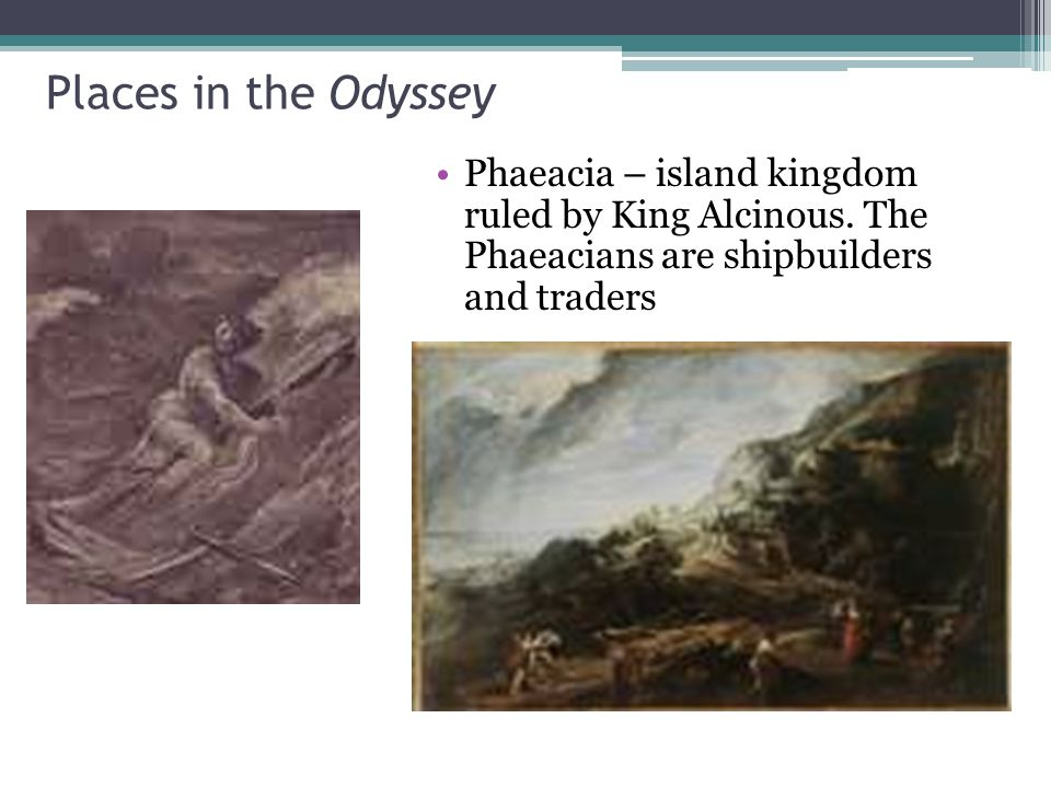 Places in the Odyssey Phaeacia – island kingdom ruled by King Alcinous.