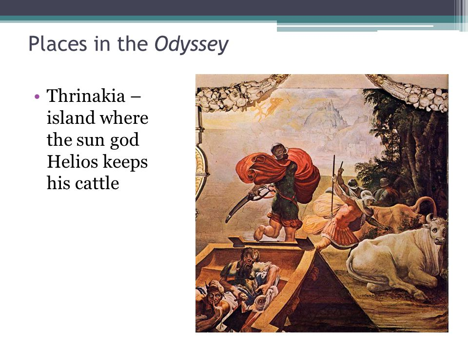 Places in the Odyssey Thrinakia – island where the sun god Helios keeps his cattle