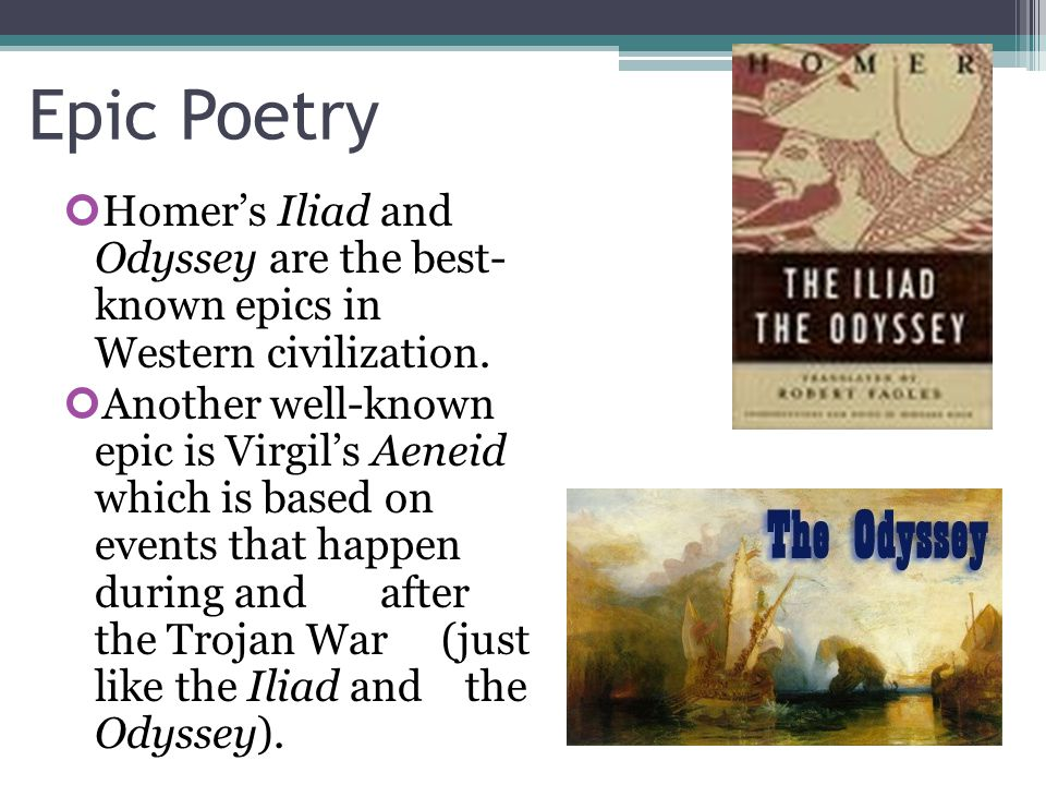 Epic Poetry Homer's Iliad and Odyssey are the best- known epics in Western civilization.