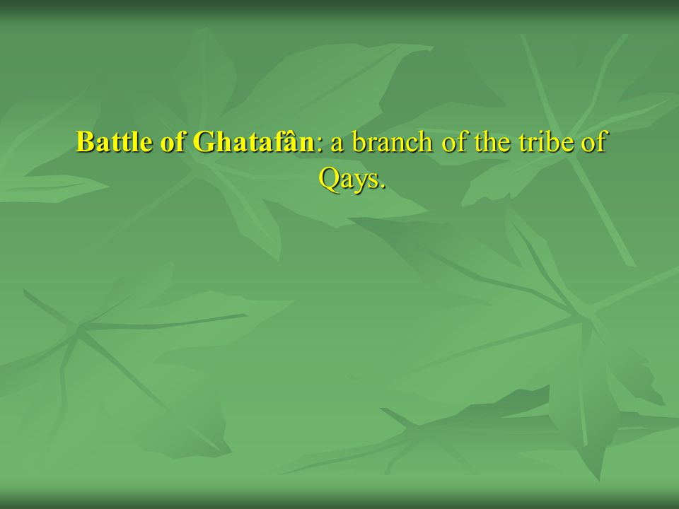 Battle of Ghatafân: a branch of the tribe of Qays.