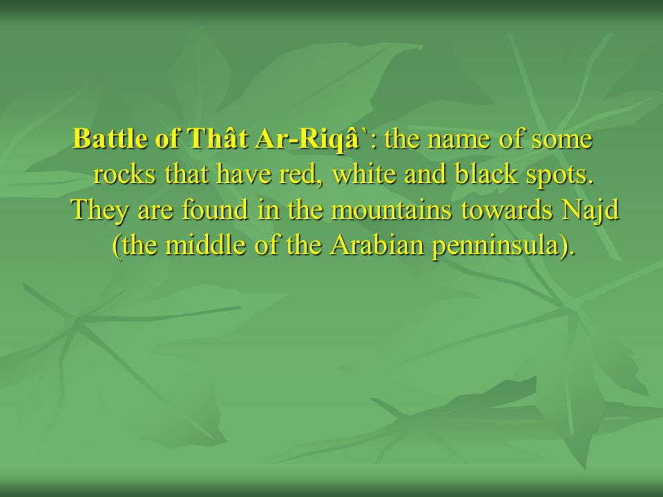 Battle of Thât Ar-Riqâ`: the name of some rocks that have red, white and black spots.