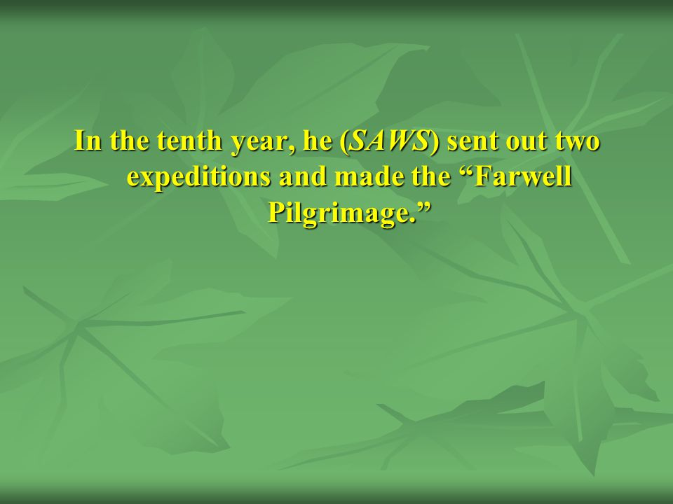 In the tenth year, he (SAWS) sent out two expeditions and made the Farwell Pilgrimage.