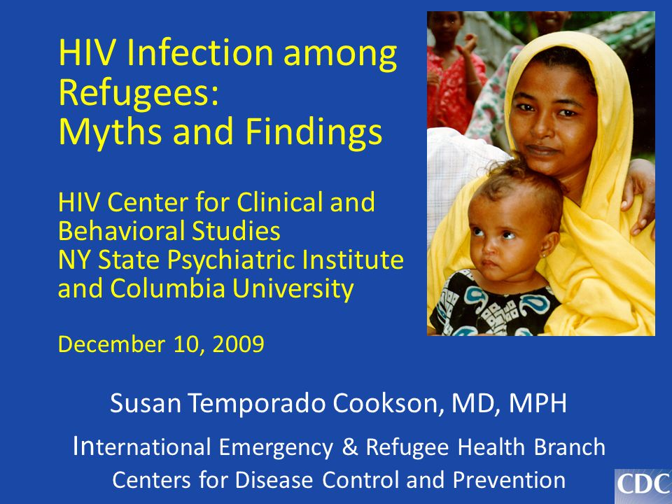 HIV Infection among Refugees: Myths and Findings HIV Center for Clinical and Behavioral Studies NY State Psychiatric Institute and Columbia University December 10, 2009