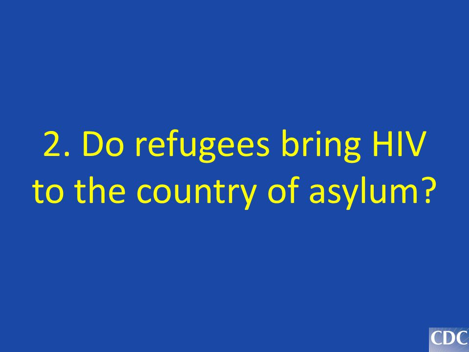 2. Do refugees bring HIV to the country of asylum