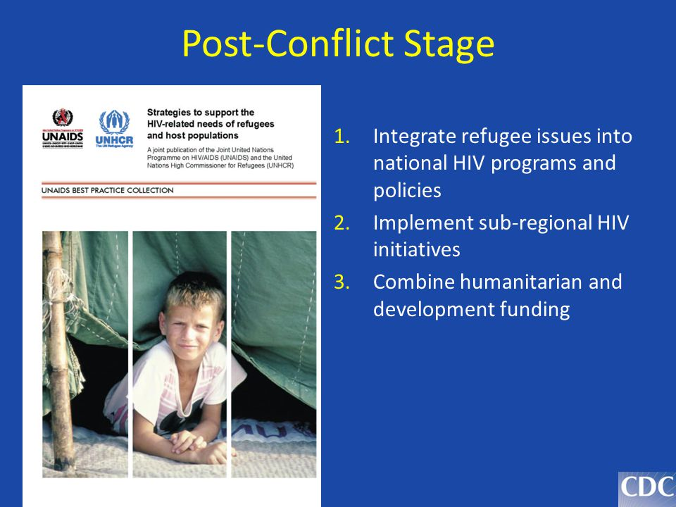 Post-Conflict Stage Integrate refugee issues into national HIV programs and policies. Implement sub-regional HIV initiatives.