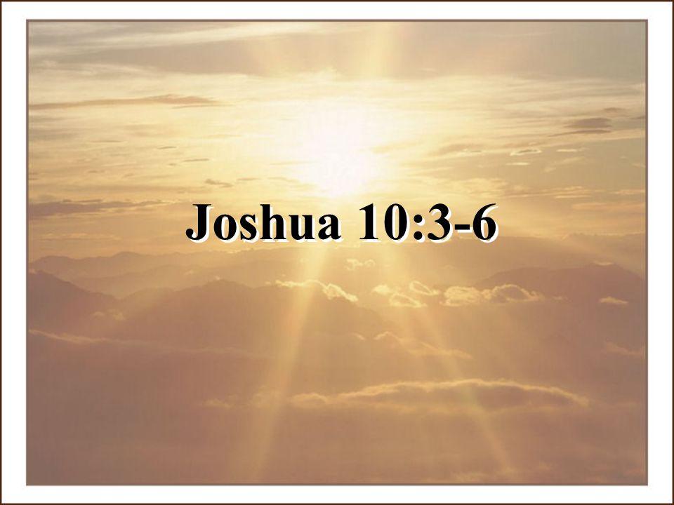 Joshua 10:3-6