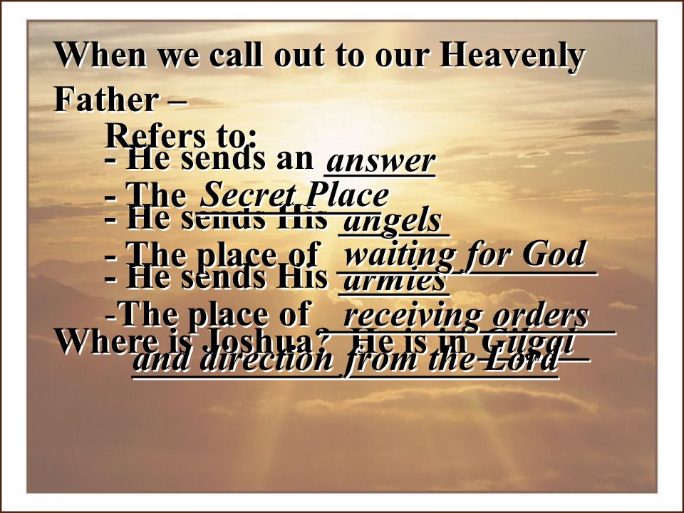 - He sends an ______ When we call out to our Heavenly Father – answer. - He sends His ______. angels.