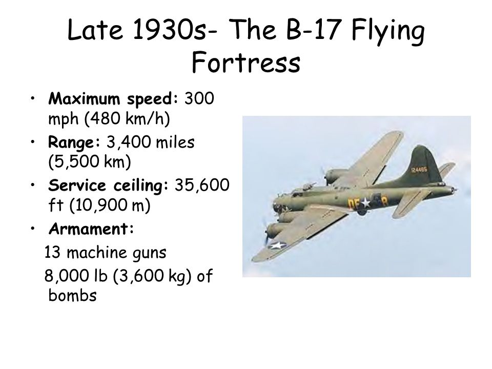 Late 1930s- The B-17 Flying Fortress