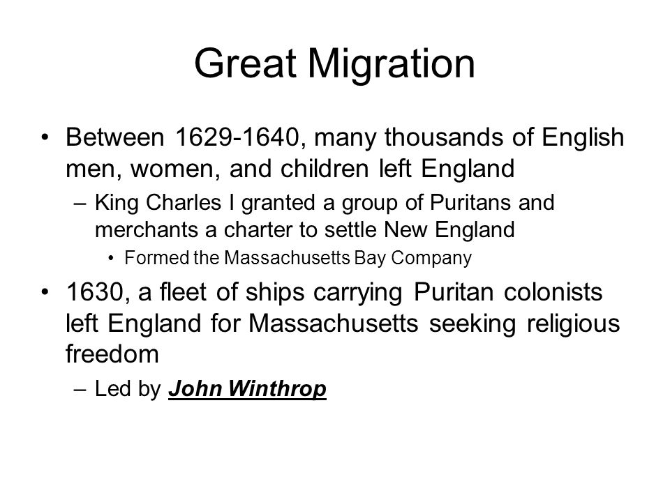 Great Migration Between 1629-1640, many thousands of English men, women, and children left England.