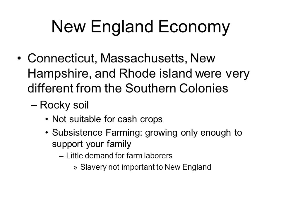 New England Economy Connecticut, Massachusetts, New Hampshire, and Rhode island were very different from the Southern Colonies.