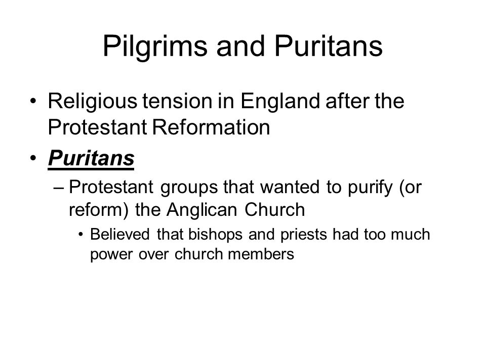 Pilgrims and Puritans Religious tension in England after the Protestant Reformation. Puritans.