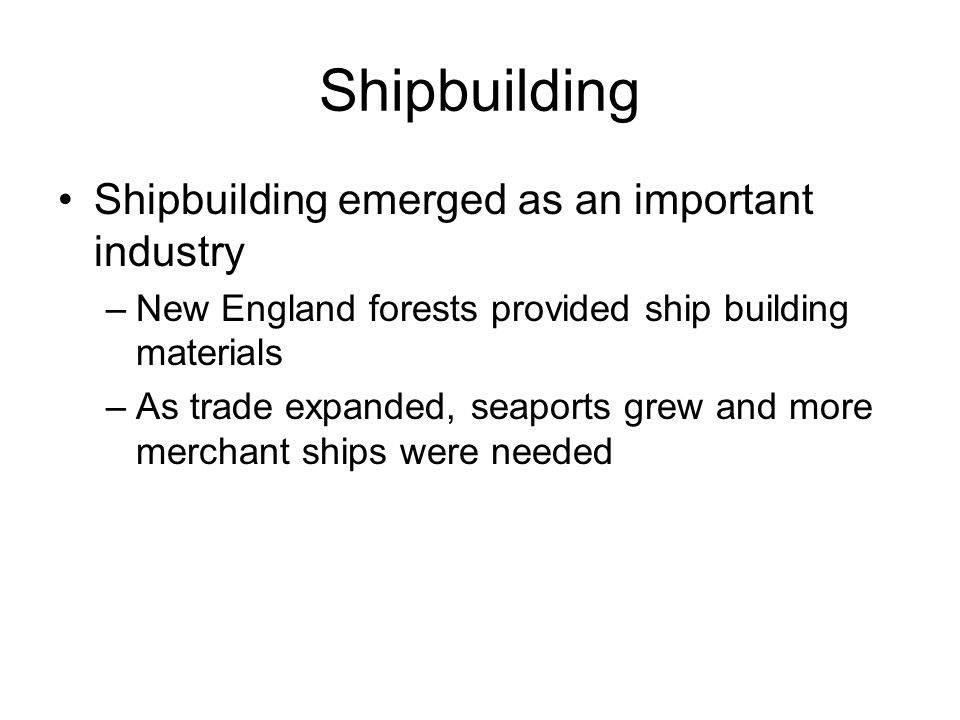Shipbuilding Shipbuilding emerged as an important industry
