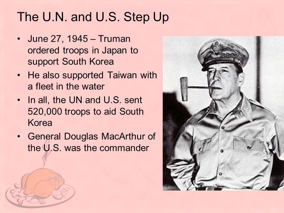 The U.N. and U.S. Step Up June 27, 1945 – Truman ordered troops in Japan to support South Korea. He also supported Taiwan with a fleet in the water.