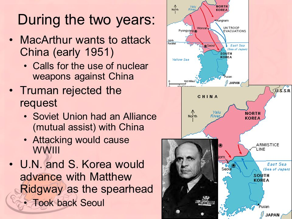 During the two years: MacArthur wants to attack China (early 1951)