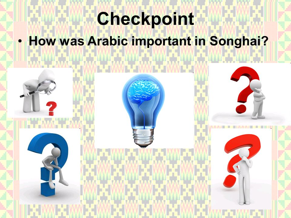 Checkpoint How was Arabic important in Songhai