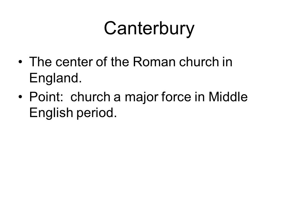 Canterbury The center of the Roman church in England.