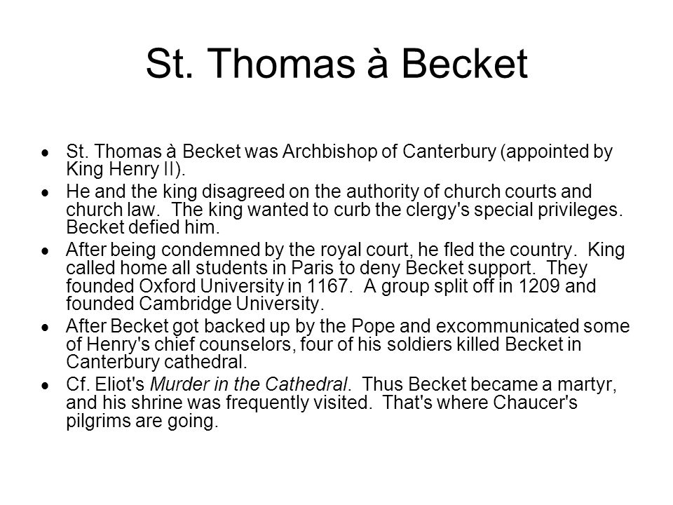 St. Thomas à Becket St. Thomas à Becket was Archbishop of Canterbury (appointed by King Henry II).