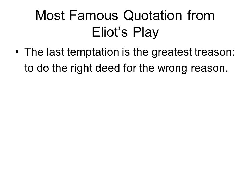 Most Famous Quotation from Eliot's Play