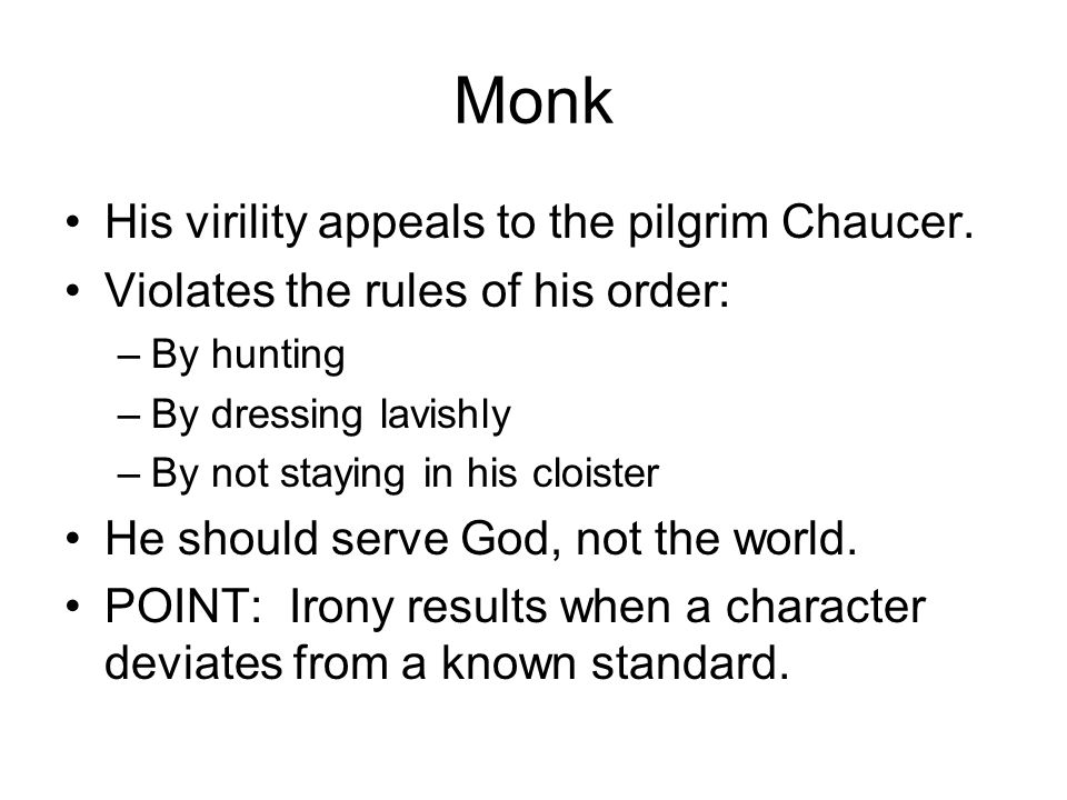 Monk His virility appeals to the pilgrim Chaucer.