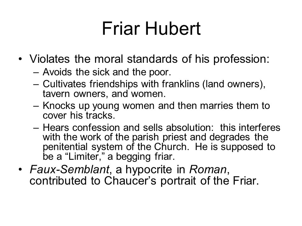 Friar Hubert Violates the moral standards of his profession: